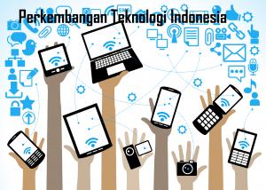 Perkembangan Teknologi Indonesia