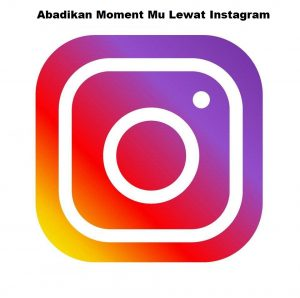 Abadikan Moment Mu Lewat Instagram