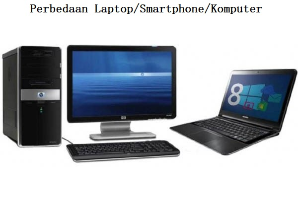 Perbedaan Laptop/Smartphone/Komputer