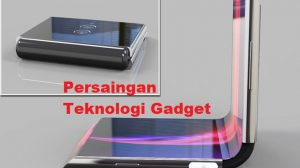 Persaingan Teknologi Gadget