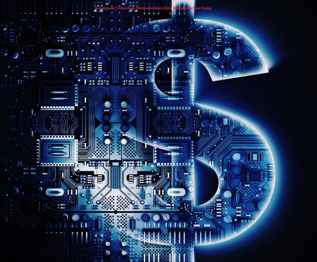 Kemajuan Teknologi Memudahkan Kita Mendapatkan Uang