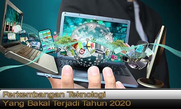 Perkembangan Teknologi Yang Bakal Terjadi Tahun 2020