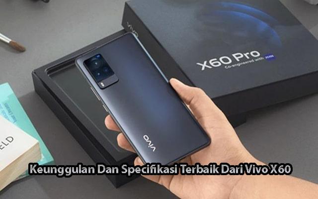 Keunggulan Dan Specifikasi Terbaik Dari Vivo X60 Pro